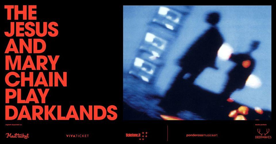 The Jesus And Mary Chain play Darklands - Alcatraz Milano - 23 febbraio 2021 biglietti Mailticket